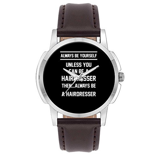 Wrist Watch For Men - Always Be Your Self, Unless You are a Hairdresser - Analog Men's And Boy's unique quartz leather band round designer dial watch